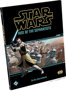 Star Wars: Rise of the Separatists - An Era Sourcebook