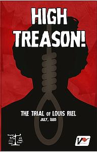 High Treason! The Trial of Louis Riel