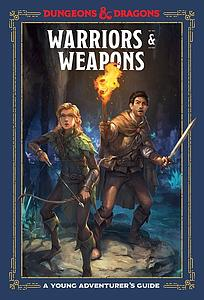 Dungeons & Dragons: Warriors and Weapons - A Young Adventurer's Guide